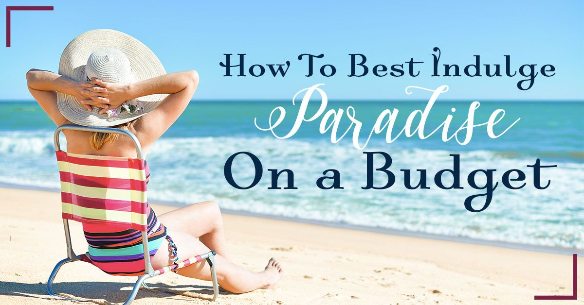 Indulge in Paradise on a Budget