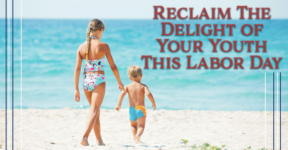 Reclaim The Delight of Your Youth This Labor Day