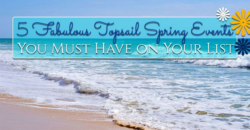 Topsail Spring Events