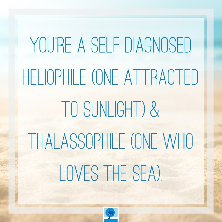you're a self diagnosed heliophile (lover of the sun) and thalassophile (one who loves the sea). | Island Real Estate