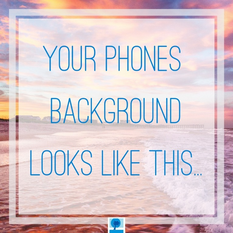 Your phones background looks like this... (picture of beach) | Island Real Estate