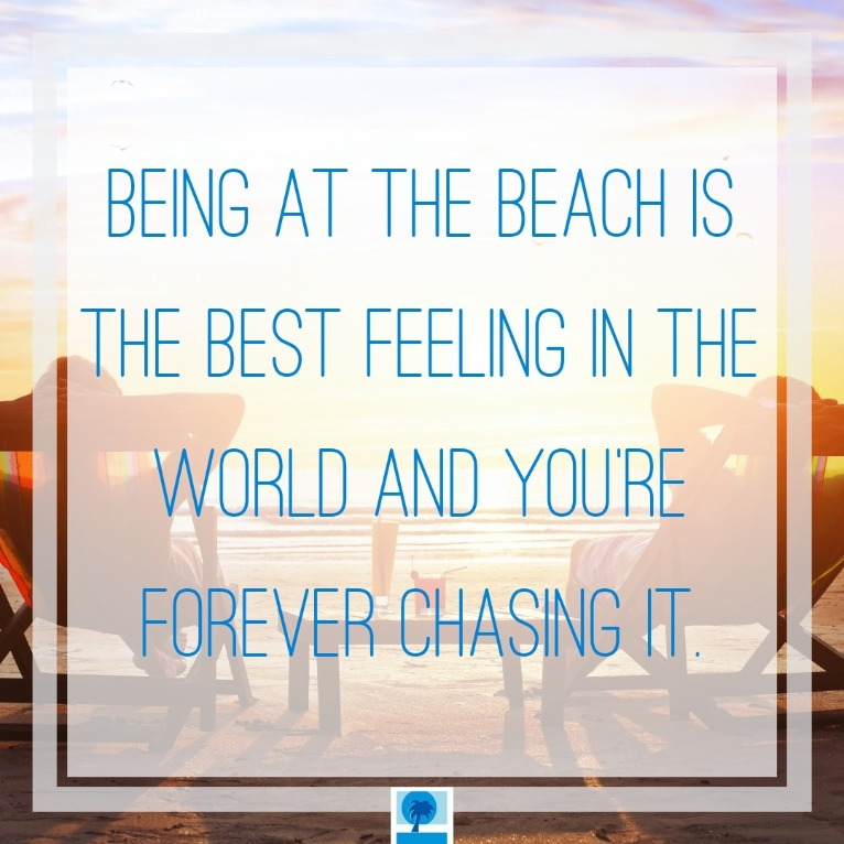 Being at the beach is the best feeling in the world and you're forever chasing it. | Island Real Estate