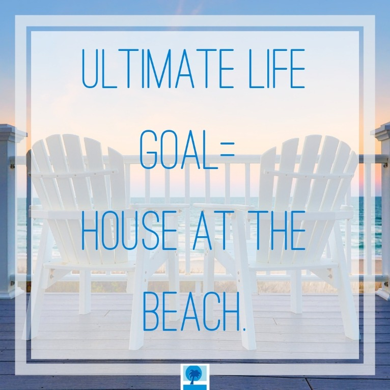 Ultimate life goal is to own a beach house | Island Real Estate