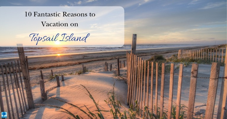 10 Fantastic Reasons to Vacation on Topsail Island | Island Real Estate