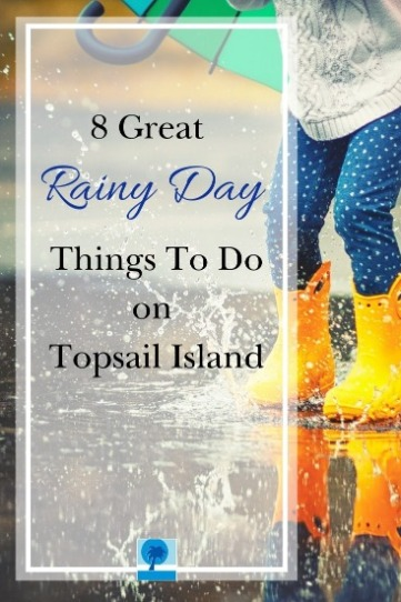 8 Great Rainy Day Things To Do on Topsail Island | Island Real Estate