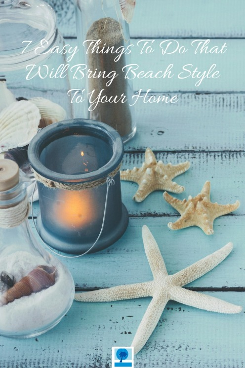 7 Easy Things To Do That Will Bring Beach Style To Your Home | Island Real Estate