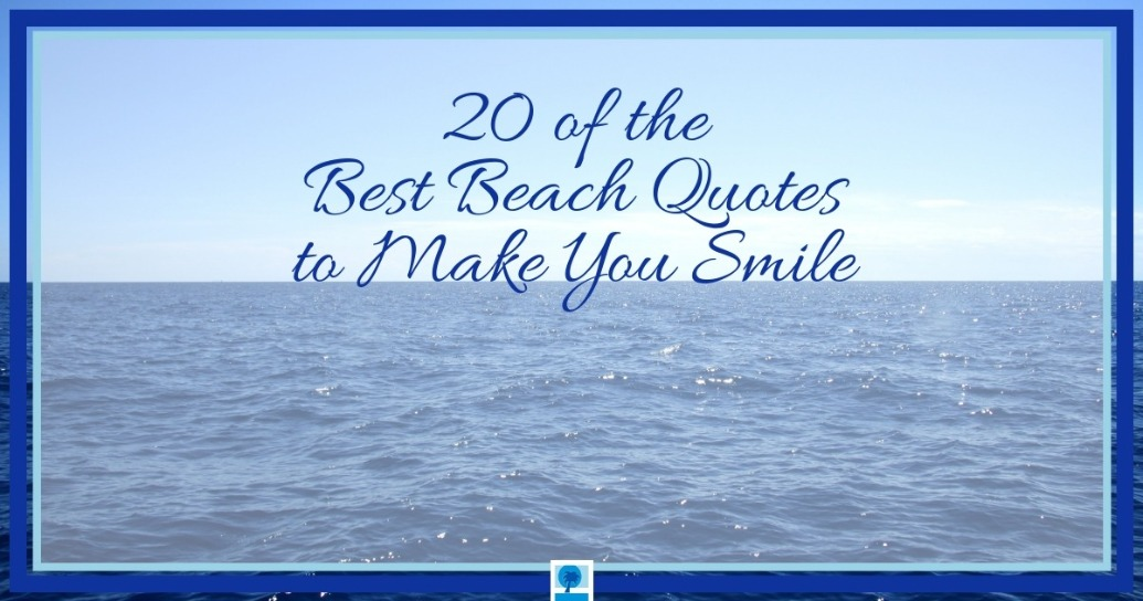 Best Beach Quotes 20 of the Best Beach Quotes to Make You Smile Best Beach Quotes