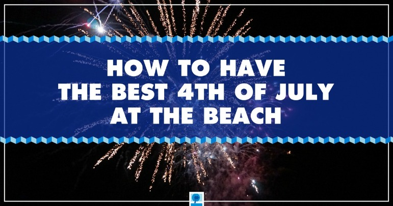 How to Have the Best 4th of July at the Beach | Island Real Estate