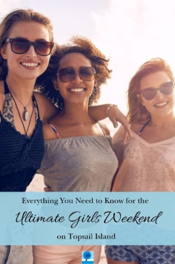 Everything You Need to Know for the Ultimate Girls Weekend on Topsail Island | Island Real Estate