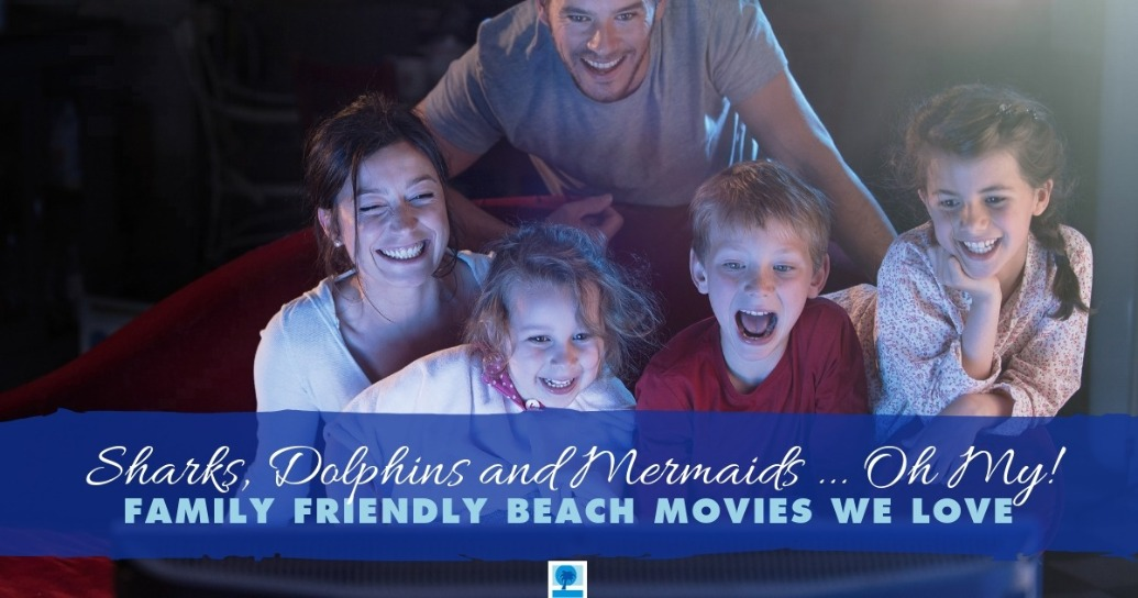 Sharks, Dolphins and Mermaids ... Oh My! Family Friendly Beach Movies We Love | Island Real Estate