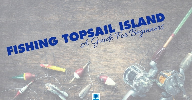 Fishing Topsail Island - A Guide For Beginners