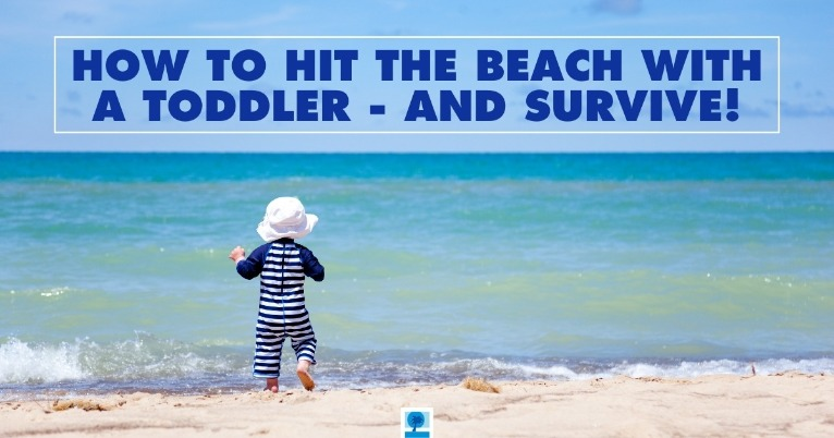 How to Hit the Beach with a Toddler - And Survive!