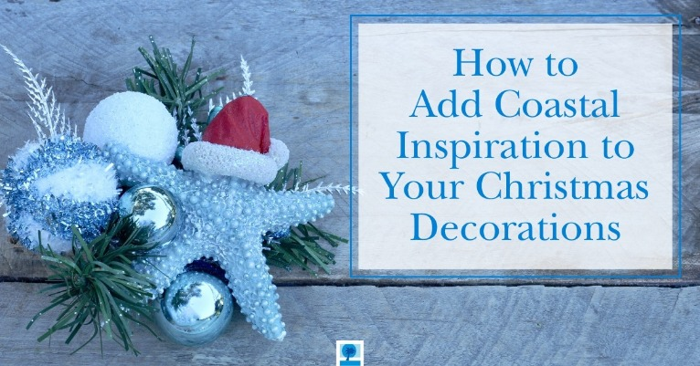 How to Add Coastal Inspiration to Your Christmas Decorations | Island Real Estate