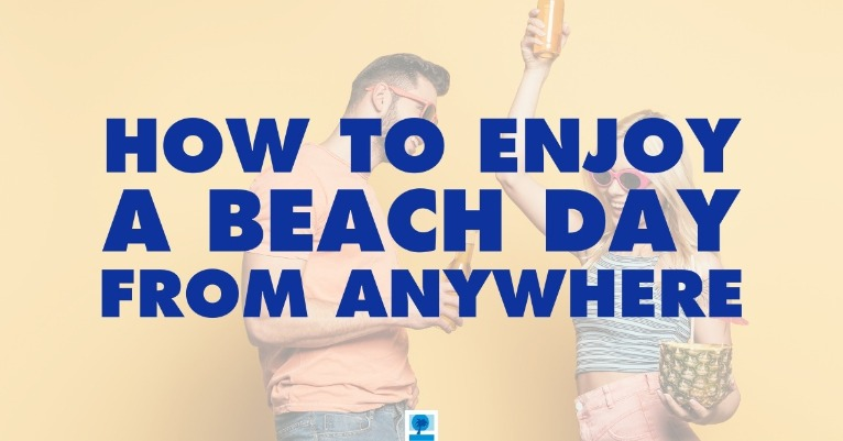 How to Enjoy a Beach Day From Anywhere