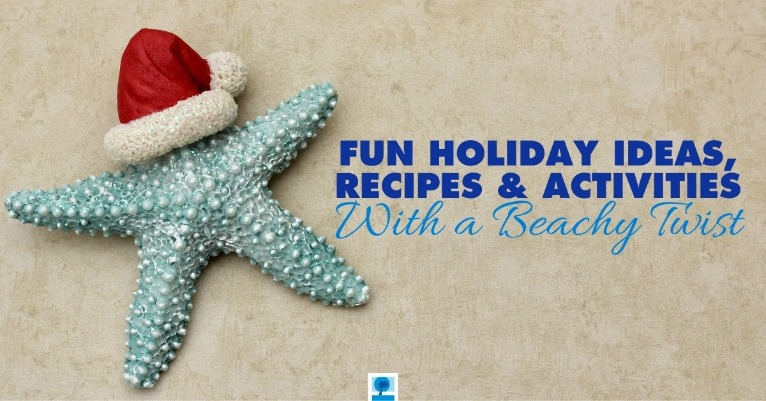 Fun Holiday Ideas, Recipes and Activities With a Beachy Twist