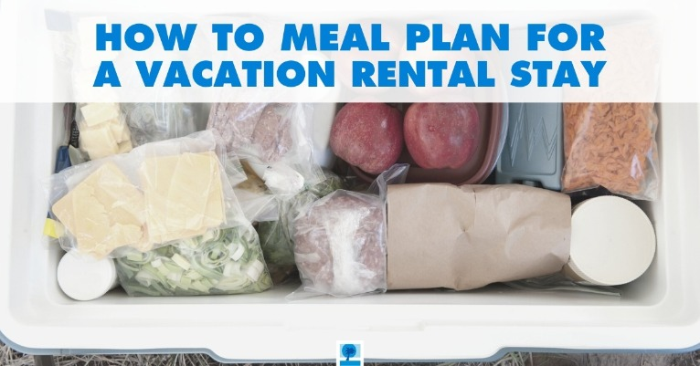 How to Meal Plan for a Vacation Rental Stay
