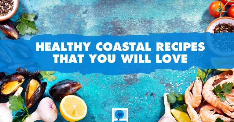 Healthy Coastal Recipes That You Will Love | Island Real Estate