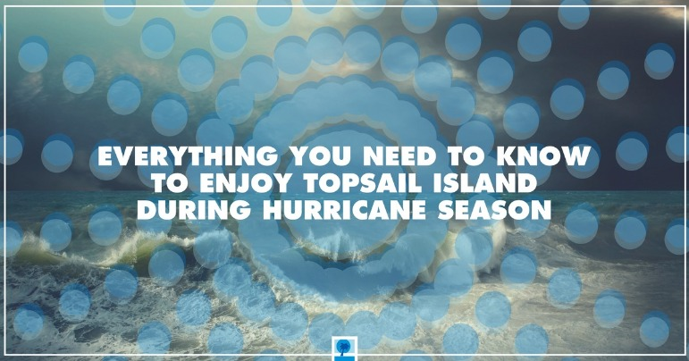 Everything You Need to Know To Enjoy Topsail Island During Hurricane Season | Island Real Estate