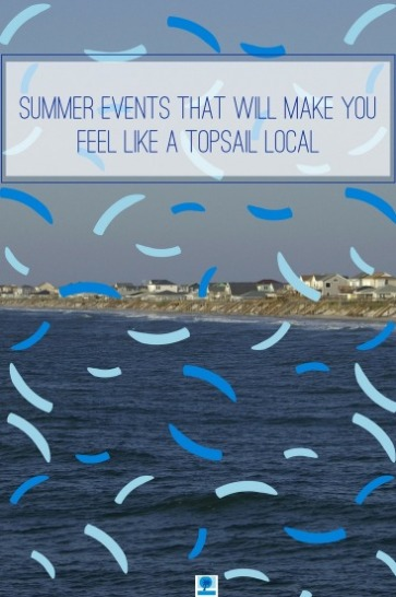 Summer Events that Will Make You Feel Like A Topsail Local | Island Real Estate
