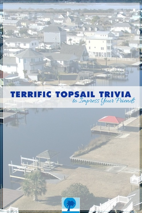 Terrific Topsail Trivia To Impress Your Friends | Island Real Estate